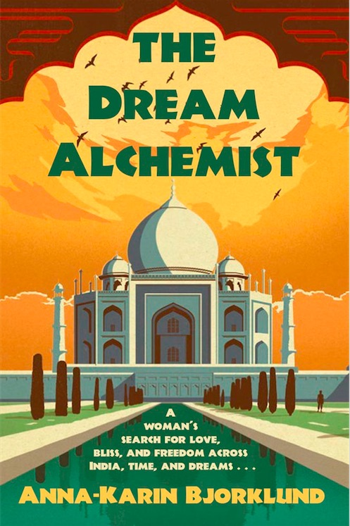 The Dream Alchemist: A woman's search for love, bliss, and freedom across India, time, and dreams